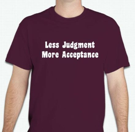 This Less Judgment More Acceptance T-Shirt will help remind the world we need more tolerance in our world. The unique design is printed on a 5.3 oz Gildan 100% preshrunk Maroon cotton t-shirt with white slogan or Black with rainbow slogan.