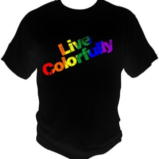 Live Colorfully Shirts are whimsical gay pride t-shirt or tank, printed on Gildan 100% cotton in a black t-shirt, men's navy tank and lady's navy tank.